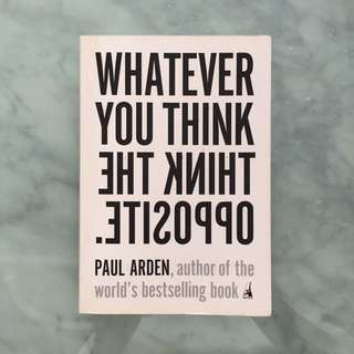 Whatever you think think the opposite | Paul Arden
