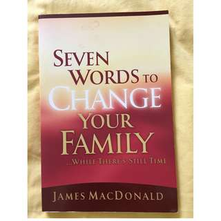 Seven Words to Change Your Family While There's Still Time by James MacDonald