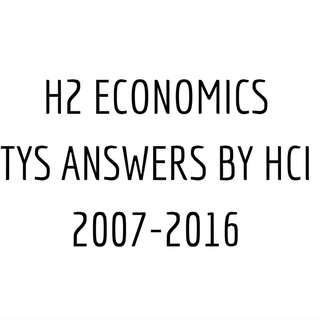 H2 Economics HCI TYS Answers 2007-2016