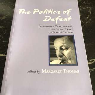 The Politics Of Defeat - Preliminary Chapters & The Secret Diary Of Francis Thomas Edited By Margaret Thomas - Special Offer!