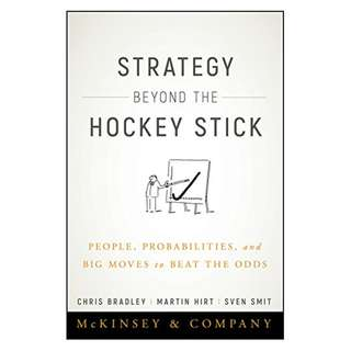 Strategy Beyond the Hockey Stick: People, Probabilities, and Big Moves to Beat the Odds Kindle Edition by Chris Bradley (Author),‎ Martin Hirt (Author),‎ Sven Smit (Author)