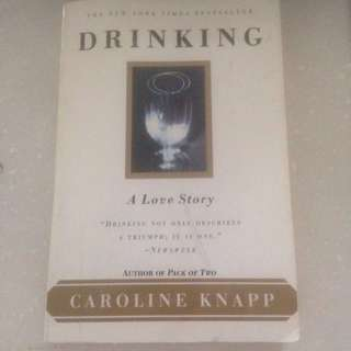 DRINKING - A Love Story by Caroline Knapp