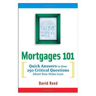 Mortgages 101: Quick Answers to Over 250 Critical Questions About Your Home Loan Kindle Edition by David Reed  (Author)
