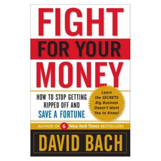 Fight For Your Money: How to Stop Getting Ripped Off and Save a Fortune Kindle Edition by David Bach  (Author)