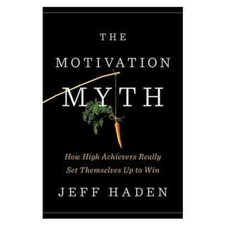 The Motivation Myth: How High Achievers Really Set Themselves Up to Win Kindle Edition by Jeff Haden  (Author)