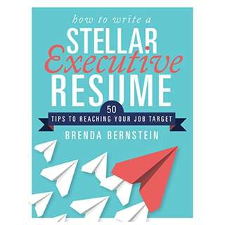How to Write a Stellar Executive Resume: 50 Tips to Reaching Your Job Target Kindle Edition by Brenda Bernstein  (Author)