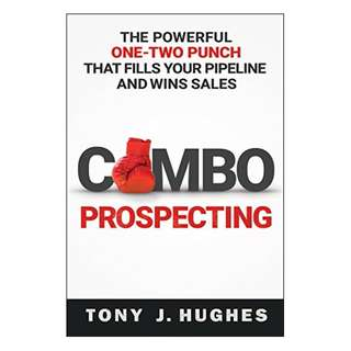 Combo Prospecting: The Powerful One-Two Punch That Fills Your Pipeline and Wins Sales Kindle Edition by Tony J. HUGHES (Author)