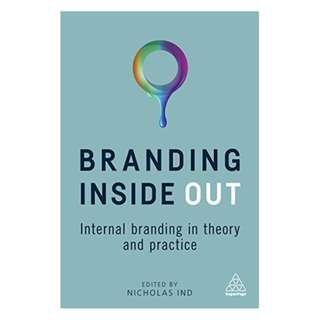 Branding Inside Out: Internal Branding in Theory and Practice Kindle Edition by Nicholas Ind (Editor)