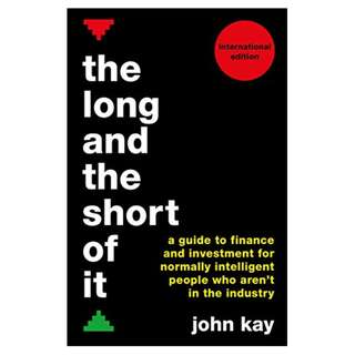 The Long and the Short of It (International edition): A guide to finance and investment for normally intelligent people who aren't in the industry Kindle Edition by John Kay  (Author)