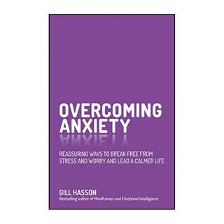 Overcoming Anxiety: Reassuring Ways to Break Free from Stress and Worry and Lead a Calmer Life Kindle Edition by Gill Hasson  (Author)