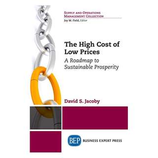 The High Cost of Low Prices: A Roadmap to Sustainable Prosperity Kindle Edition by David S. Jacoby (Author)