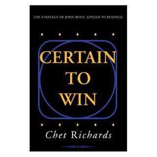 Certain to Win: The Strategy of John Boyd, Applied to Business Kindle Edition by Chet Richards (Author)