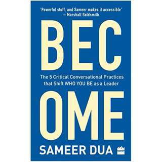 Become: The 5 Critical Conversational Practices that Shift 'Who You Be' as a Leader Kindle Edition by Sameer Dua (Author)