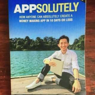 Appsolutely. How anyone can absolutely create a money making app in 10 days or less. Lim Tian Yi.