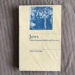 Jews : Their Religious Beliefs and Practices by Alan Unterman