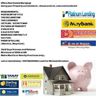 Offers Real Estate Mortgage Using your Property as Collateral .. House and Lot , Lots and Condo Units ..
