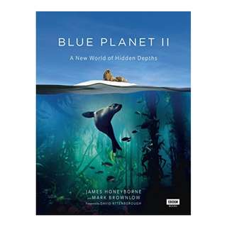 Blue Planet II: A New World of Hidden Depths – January 1, 2018 by James Honeyborne  (Author),‎ Mark Brownlow (Author),‎ Sir David Attenborough (Foreword)