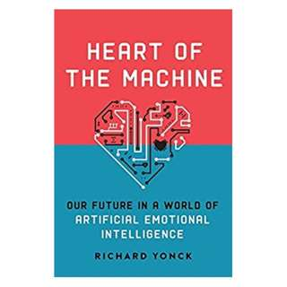 Heart of the Machine: Our Future in a World of Artificial Emotional Intelligence Kindle Edition by Richard Yonck  (Author)