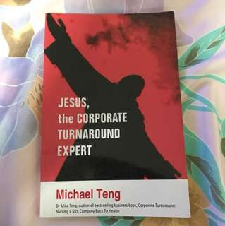 Choose 5 items for $15: Jesus the Corporate Turnaround Expert by Michael Teng