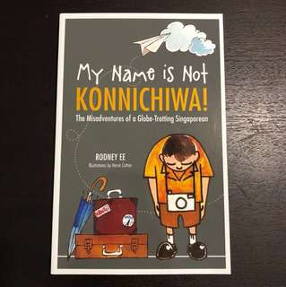 My Name is Not Konnichiwa (Short Travel Stories) by Rodney Ee
