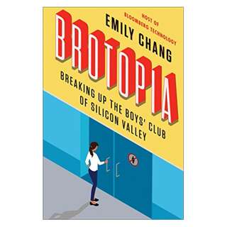 Brotopia: Breaking Up the Boys' Club of Silicon Valley Kindle Edition by Emily Chang (Author)