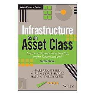 Infrastructure As An Asset Class: Investment Strategy, Sustainability, Project Finance and PPP (The Wiley Finance Series) 2nd Edition, Kindle Edition by Barbara Weber (Author),‎ Hans Wilhelm H Alfen (Author),‎ Mirjam Staub-Bisang (Author)