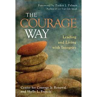 The Courage Way: Leading and Living with Integrity Kindle Edition by The Center for Courage & Renewal (Author),‎ Shelly L. Francis  (Author)