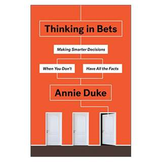 Thinking in Bets: Making Smarter Decisions When You Don't Have All the Facts Kindle Edition by Annie Duke  (Author)
