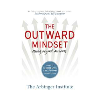 The Outward Mindset: Seeing Beyond Ourselves Kindle Edition by The Arbinger Institute (Author)