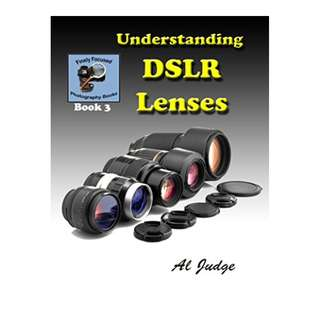 Understanding DSLR Lenses: An Illustrated Guidebook (Finely Focused Photography Books 3) Kindle Edition by Al Judge  (Author)