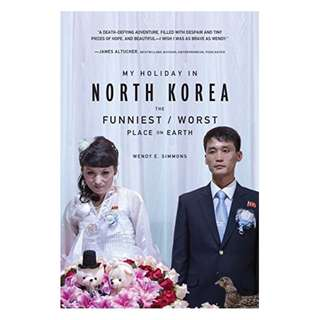 My Holiday in North Korea: The Funniest/Worst Place on Earth Kindle Edition by Wendy E. Simmons  (Author)