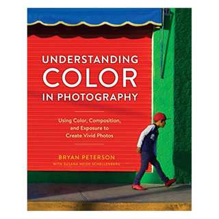 Understanding Color in Photography: Using Color, Composition, and Exposure to Create Vivid Photos Kindle Edition by Bryan Peterson  (Author), Susana Heide Schellenberg (Author)