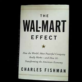 The Wal-Mart Effect : How the World's most Powerful Company Really works & how