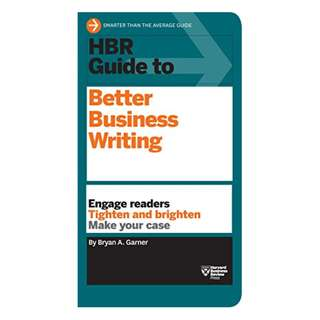 HBR Guide to Better Business Writing (HBR Guide Series): Engage Readers, Tighten and Brighten, Make Your Case Kindle Edition by Bryan Garner (Author),‎ Bryan A. Garner  (Author)