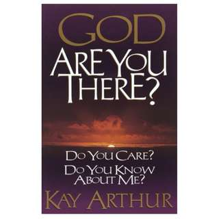 God Are You There? Kay Arthur