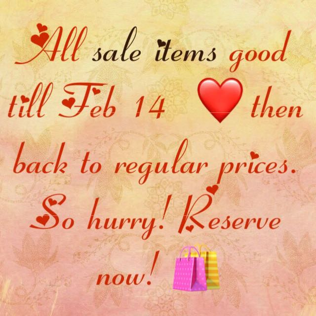 All sale items till February 14 only. Back to regular price after.