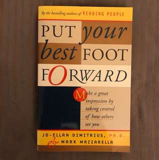 Put Your best Foot Forward: Make a Great Impression by Taking Control of How Others See You by Jo-Ellan Dimitrius & Mark Mazzarella