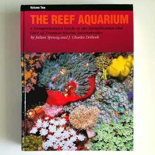The Reef Aquarium, Vol. 2: A Comprehensive Guide to the Identification and Care of Tropical Marine Invertebrates by Julian Sprung & Charles Delbeek (Adult Non-Fiction Marine Reef Coral Aquarium Hobby Reference)
