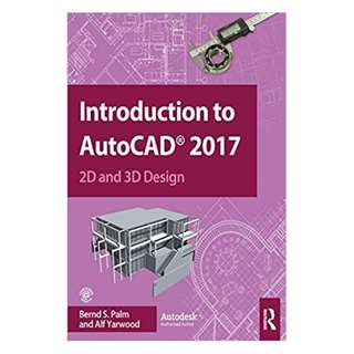 Introduction to AutoCAD 2017: 2D and 3D Design 1st Edition by Bernd S. Palm (Author),‎ Alf Yarwood (Author)