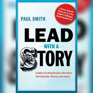 Lead with a Story: A Guide to Crafting Business Narratives That Captivate, Convince, and Inspire by Paul Smith.