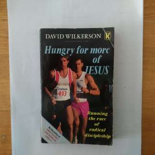 Hungry For More Of Jesus. Running the race of radical discipleship. Written by David Wilkerson By the author of have you felt like giving up lately?