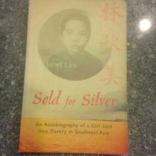 Sold for Silver - an autobiography of a girl sold into Slavery in Southeast Asia by Janet Lim