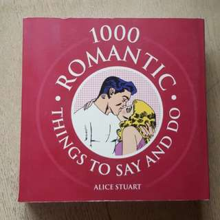 1000 Romantic Things To Say and Do