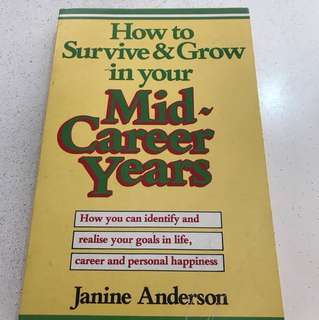 How to Survive & Grow in your Mid-Career Years - How you can identify and realize your goals in life, career and personal happiness by Janine Anderson