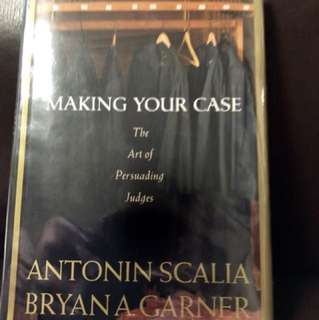 Making Your Case by Antonin Scalia & Bryan A Garner