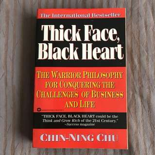 Thick Face, Black Heart: The Warrior Philosophy for Conquering the Challenges of Business and Life by Chin-Ning Chu