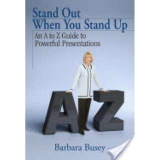 Choose 5 items for $15: Stand Out when You Stand Up: An A to Z Guide to Powerful Presentations