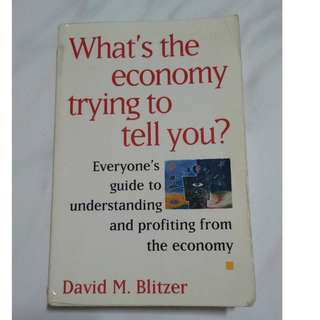 What's the Economy Trying to Tell You?: Everyone's Guide to Understanding and Profiting from the Economy