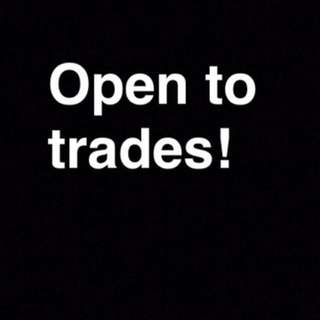 Open to trades!