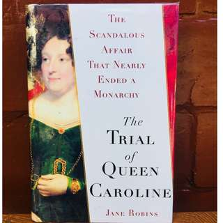 The Trial of Queen Caroline: The Scandalous Affair by Jane Robins